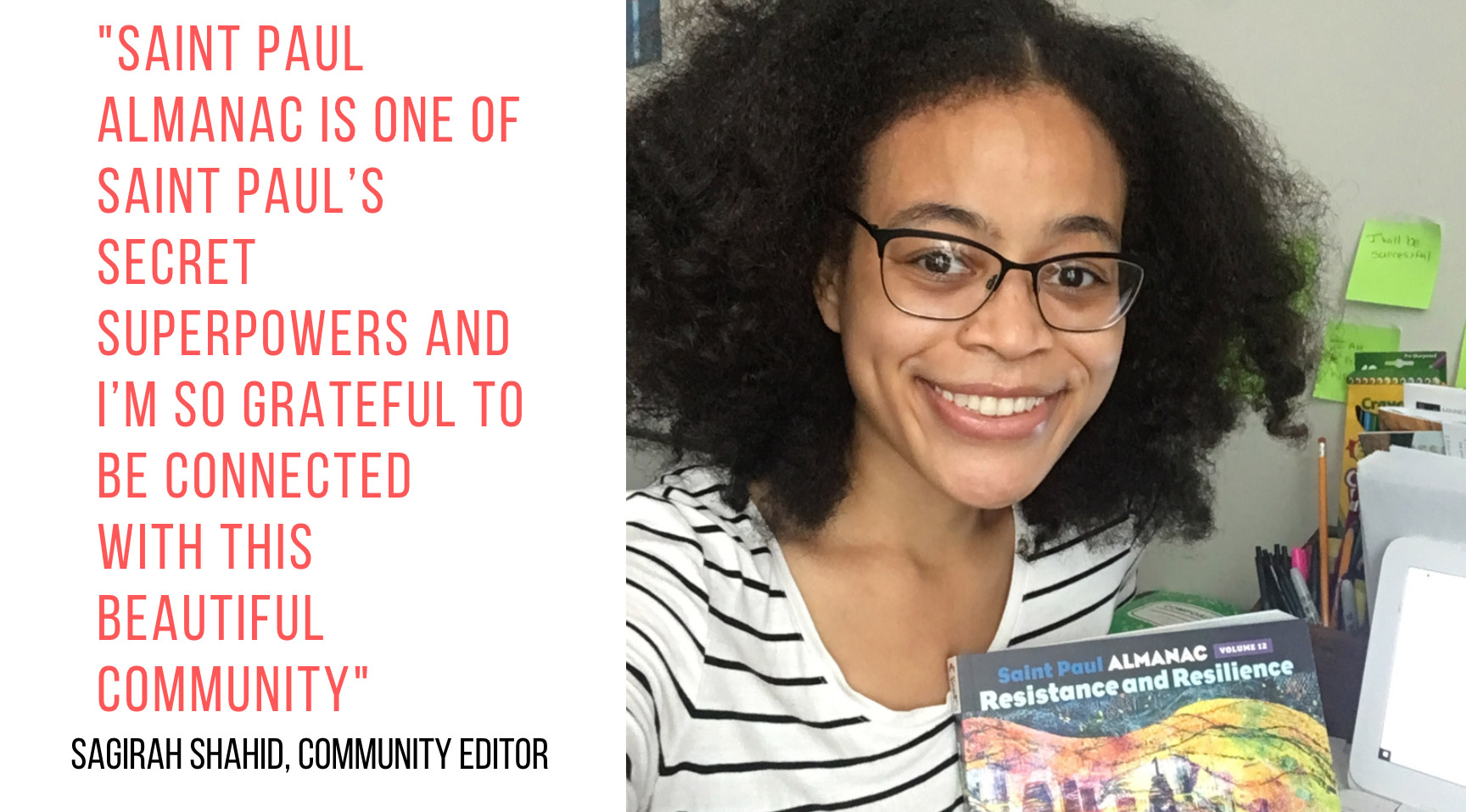 Saint Paul Almanac is one of Saint Paul's secret superpowers and I'm so grateful to be connected with this beautiful community. Sagirah Shahid, community editor