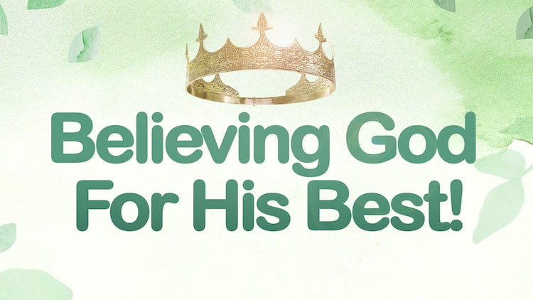 Believing God For His Best