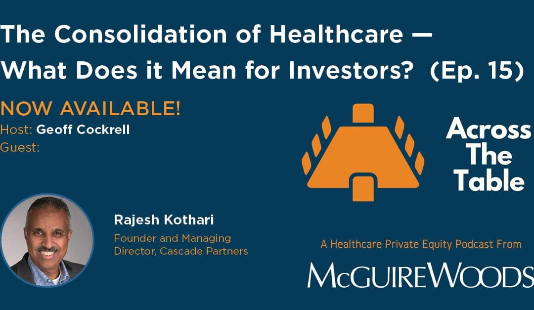"""Raj Kothari Featured on """"Across the Table, A Healthcare Private Equity Podcast"""""""